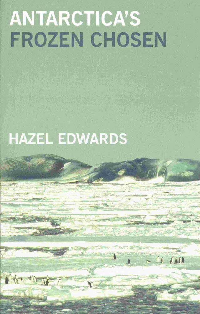 Antarctica's Frozen Chosen - Hazel Edwards