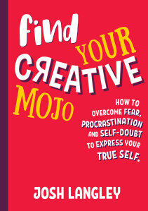 Find Your Creative Mojo - Josh Langley