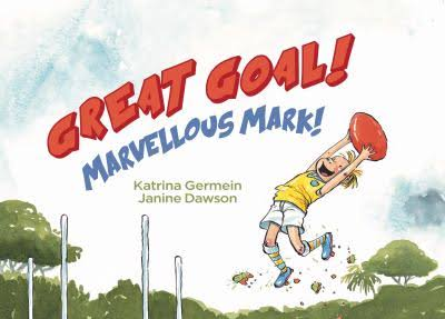 Great Goal! Marvellous Mark! - Katrina Germein