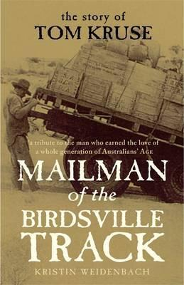 Mailman of the Birdsville Track- the Story of Tom Kruse - Kristin Weidenbach