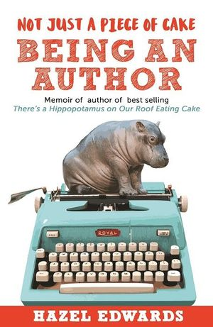 Not Just a Piece of Cake- Being an Author - Hazel Edwards