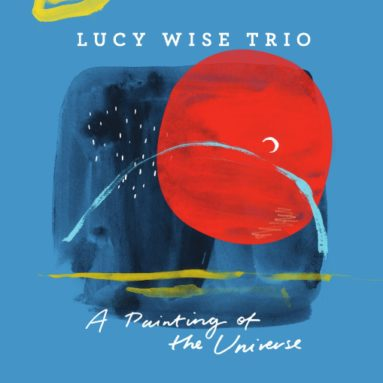 A PAINTING OF THE UNIVERSE - Lucy Wise