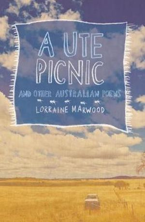 A Ute Picnic and Other Australian Poems - Lorraine Marwood