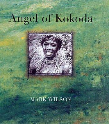 Angel of Kokoda - Mark Wilson