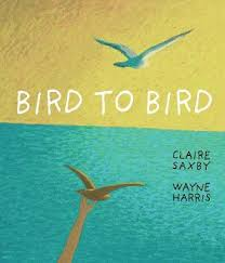 Bird to Bird - Claire Saxby