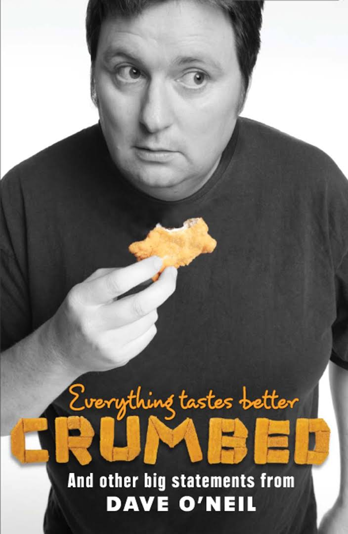 Everything Tastes Better Crumbed and Other Big Statements - Dave O'Neil