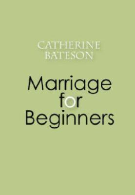 Marriage for Beginners - Catherine Bateson