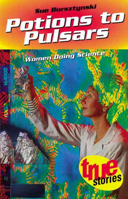 Potions to Pulsars-Women doing science - Sue Bursztynski