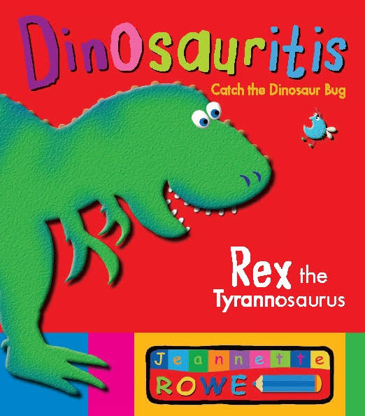 Rex the Tyrannosaurus- Dinosauritis - Jeannette Rowe