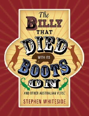 The Billy that Died with its Boots On and Other Australian Verse - Stephen Whiteside