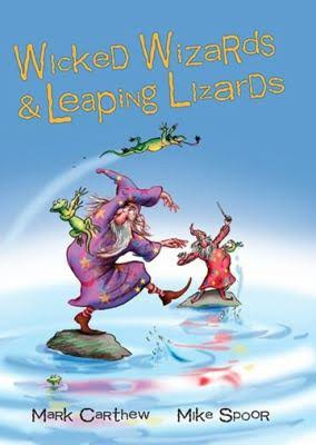 Wicked Wizards and Leaping Lizards - Mark Carthew